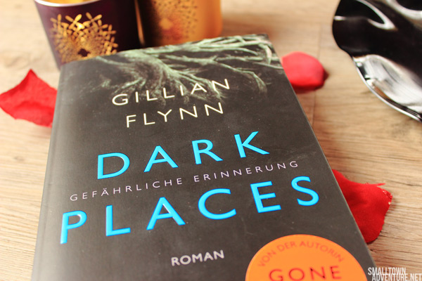 Rezension - Dark Places - Gillian Flynn - Buchblogger - Gone Girl - Psychothriller - Buchempfehlung - Buchrezension