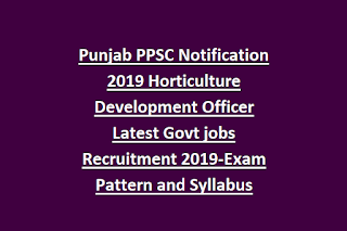 Punjab PPSC Notification 2019 Horticulture Development Officer Latest Govt jobs Recruitment 2019-Exam Pattern and Syllabus
