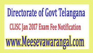Directorate of Govt Telangana CLISC Jan 2017 Exam Fee Notification