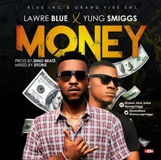 Fresh Music || Download Lawre Blue  -  Money Featuring Smiggs [Prod. Zeno Beats]