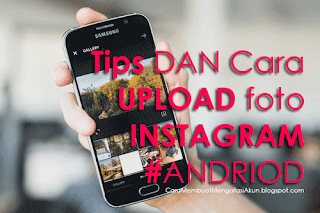 tips cara upload foto ke instagram android