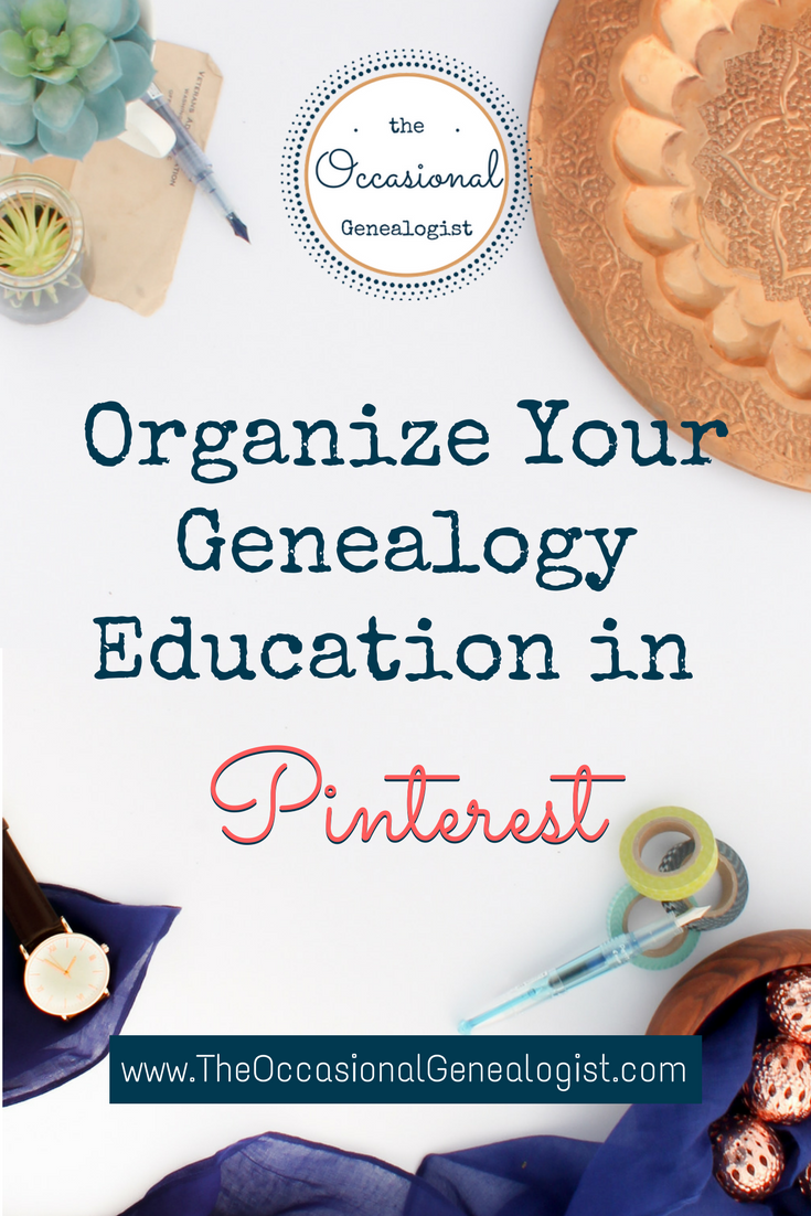 image with text overlay Organize Your Genealogy Education with Pinterest. From The Occasional Genealogist.