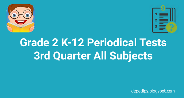 Grade 2 K-12 Periodical Tests 3rd Quarter All Subjects
