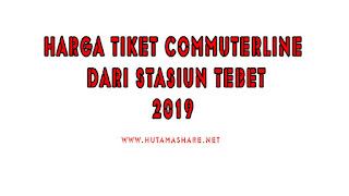 Harga Tiket Commuterline Dari Stasiun Tebet Terbaru 2019