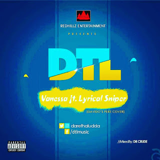 DTL – Vanessa ft. Lyrical Sniper (Davido Pere Cover)