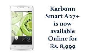 Karbonn's upcoming budget smartphone Smart A27+ is now available online with a Price of Rs. 8,999.