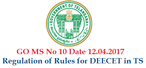 GO MS No 10 DEECET/ TTC/ DIETs Eligibility Criteria Admission Procedure Schedule of DEECET Regulation of Rules in Telangana | DIET CET TTC Entrance Test Fee Particulars Admissions Rule of Reservations  School Education Department – Rules relating to admission of students into Elementary Teacher Training Institutions / District Institutes of Education and Training (DIETs) through Common Entrance Test Rules, 2017 – Orders – Issued. go-ms-no-10-deecet-ttc-diets-eligibility-admissions-procedure-regulation-rules-telangana