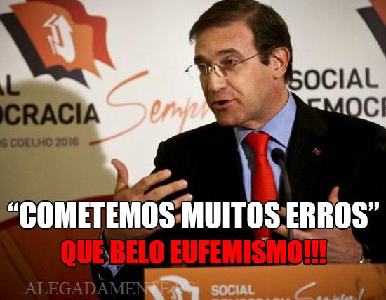 """Alegadamente: Imagem de Pedro Passos Coelho – """"Cometemos Muitos Erros"""" Que Belo Eufemismo!!!"""