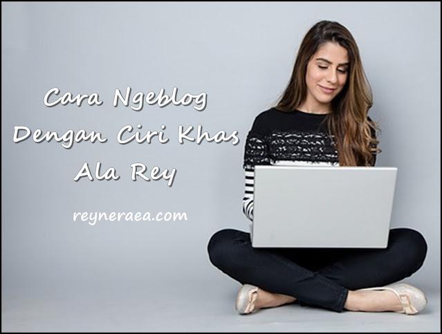 cara ngeblog dengan ciri khas menurut pengalaman Rey atau reyne Raea blogger Surabaya