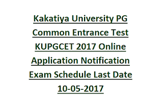 Kakatiya University PG Common Entrance Test KUPGCET 2017 Online Application Notification Exam Schedule Last Date 10-05-2017
