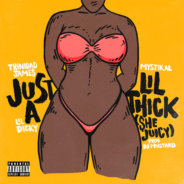 Trinidad James - Just a Lil' Thick (She Juicy) [feat. Mystikal & Lil Dicky] - Single Cover