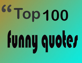 top 100 funny quotes being funny