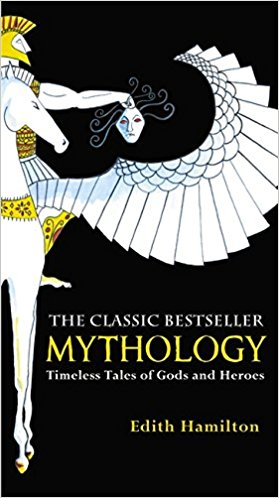 Mythology. Timeless Tales of Gods and Heroes. Edith Hamilton