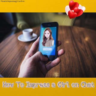 How to Impress a Girl on Chat- Best Tips 2019