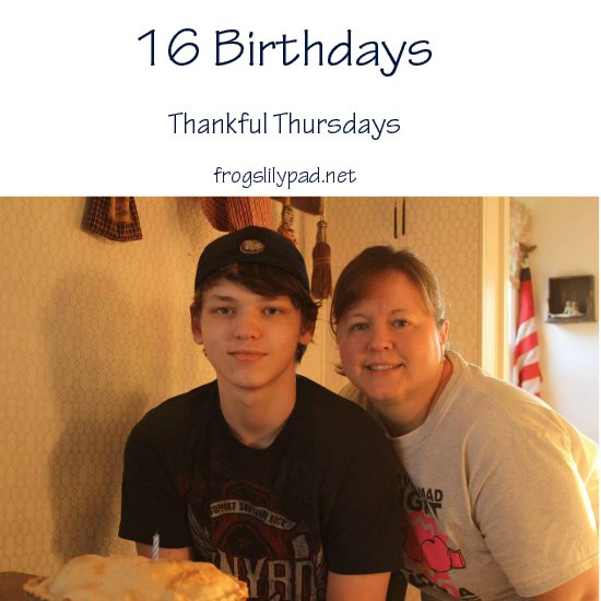 It's hard to imagine 16 Birthdays. For Thankful Thursdays I'm thankful for my son because without him, I would not be a mom. Thankful Thursdays Linkup 28 frogslilypad.net