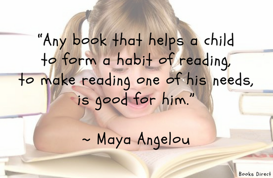 """Any book that helps a child to form a habit of reading, to make reading one of his needs, is good for him.""  ~ Maya Angelou"