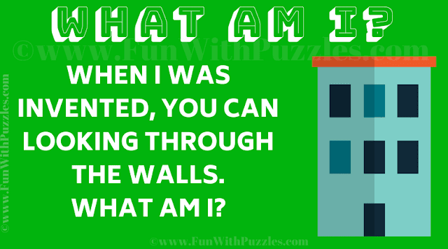 When i was invented, you can looking through the walls. What am I?