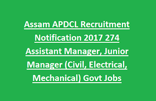 Assam APDCL Recruitment Notification 2017 274 Assistant Manager, Junior Manager (Civil, Electrical, Mechanical) Govt Jobs