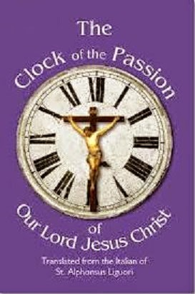 THE CLOCK OF THE PASSION --- by St Alphonsus de Liguori.