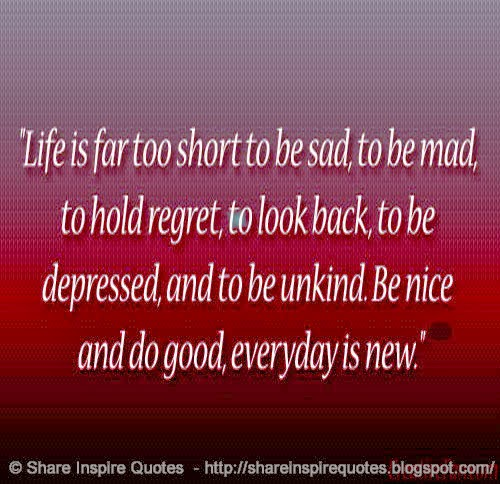 Life Is Too Short Quotes And Sayings: LIFE IS FAR TOO SHORT..To Be SAD. To Be MAD. TO Hold