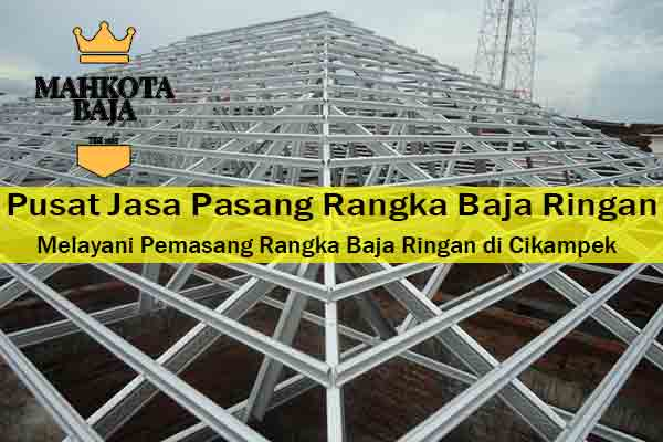 Harga Jasa Pasang Rangka Atap Baja Ringan Cikampek