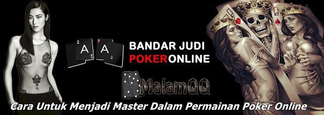 Cara Untuk Menjadi Master Dalam Permainan Poker Online