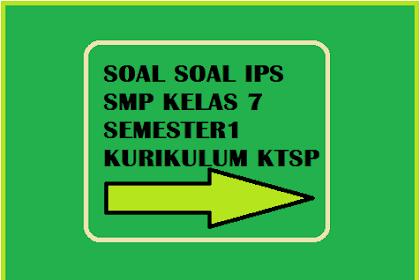 Soal-Soal IPS SMP Kelas 7 Semester 1 Kurikulum KTSP