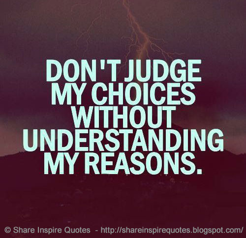 Quotes Don T Judge: Don't Judge Me For My Choices When You Don't Understand My