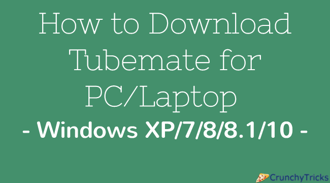 Youtube users must have noticed the lack of download button in any corner of the Youtube p How to Download Tubemate for PC/Laptop: Windows XP/7/8/8.1/10