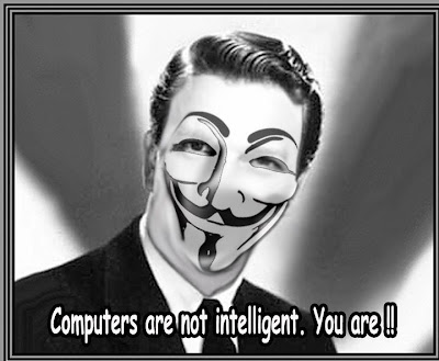 COMPUTERS ARE NOT INTELLIGENT. YOU ARE!!!