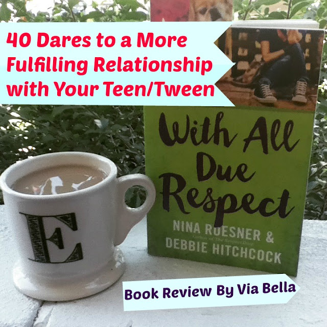 40 Dares to a More Fulfilling Relationship with Your Teen/Tween, With All Due Respect, Nina Roesner, Debbie Hitchcock, The Respect Dare, Teens, Tweens, Parenting, Self Help, Book Review, Book Look Bloggers, Nelson Books, Thomas Nelson Books, Via Bella