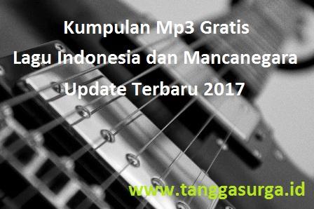 Kumpulan Mp3 Lagu Indonesia dan Mancanegara Terbaru 2017