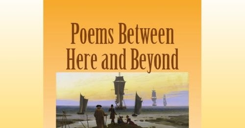 POEMS BETWEEN HERE AND BEYOND - Introduction
