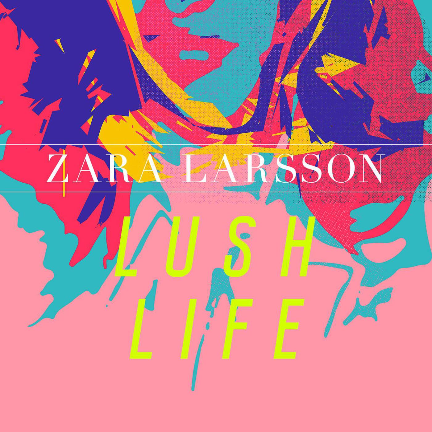 Zara Larsson - Lush Life - Single Cover