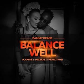 Dammy Krane – BalanceWell (feat. Pearl Thusi, Olamide, Medikal)