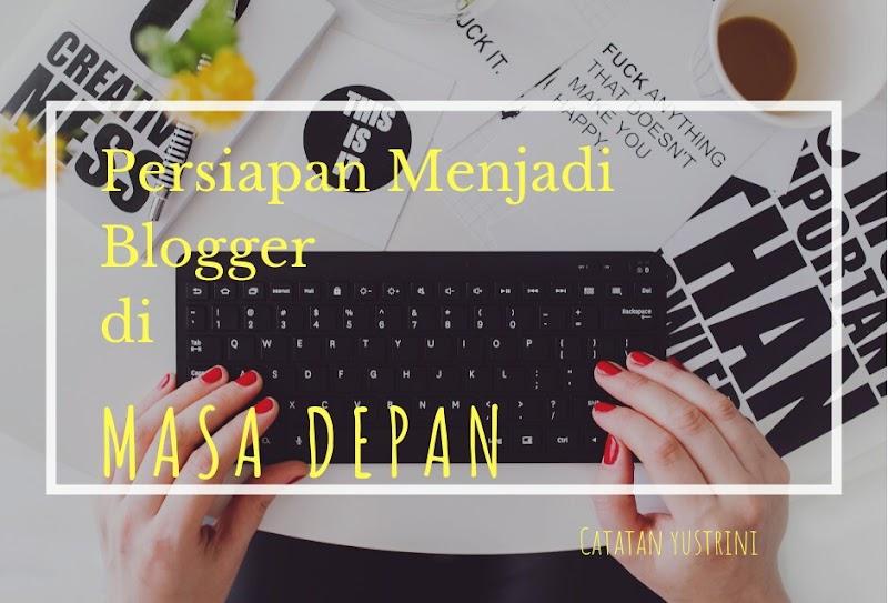 Persiapan Menjadi Blogger di Masa Depan