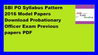 SBI PO Syllabus Pattern 2016 Model Papers Download Probationary Officer Exam Previous papers PDF
