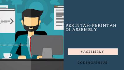 Perintah - perintah yang ada pada Assembly (bahasa rakitan/mesin)
