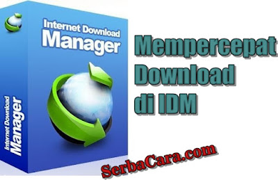 Cara Mempercepat Download Di Idm Super Ampuh Serbacara Com Technology For Business