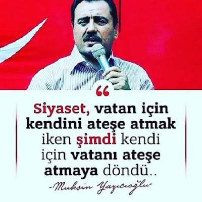siyaset, kirli siyaset, vatan, ateş, muhsin yazıcıoğlu, muhsin başkan, bayrak, siyasetçi, güzel sözler, özlü sözler, anlamlı sözler