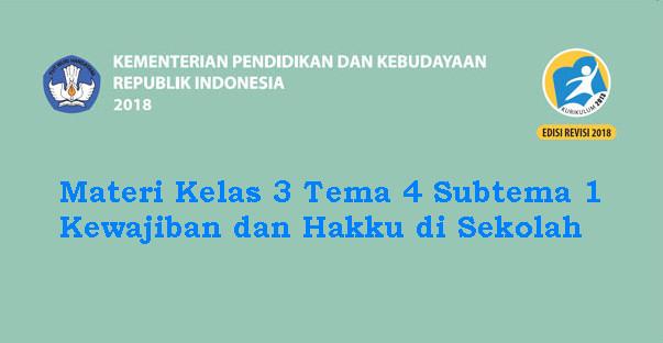 Materi Kelas 3 Tema 4 Subtema 1 Kewajiban dan Hakku di Sekolah