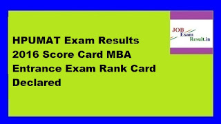 HPUMAT Exam Results 2016 Score Card MBA Entrance Exam Rank Card Declared