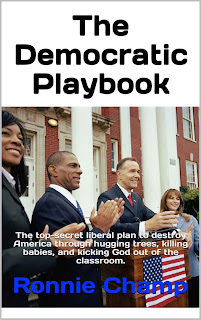 Cover Image of The Democratic Playbook: The Top-Secret Liberal Plan to Destroy America by Hugging Trees, Killing Babies, and Kicking God Out of the Classroom, a book of political parody and satire by Ronnie Champ.