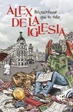http://lecturasmaite.blogspot.com.es/2013/05/recuerdame-que-te-odie-de-alex-de-la.html