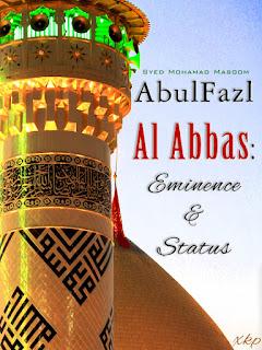 Abul Fazl Al Abbas: Eminence And Status by Syed Mohammad Masoom