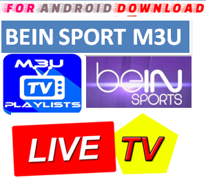 Download Bein channels M3U LINK FOR LIVE SPORTS CHANNEL  Bein Channel M3u Link For Premium Cable Tv,Sports Channel.