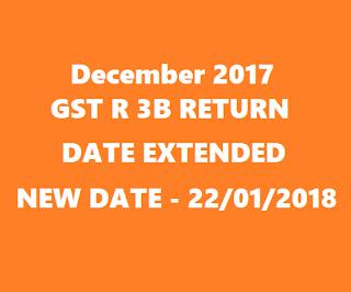 GSTR 3B Return - EXTENDED DATE december 2017