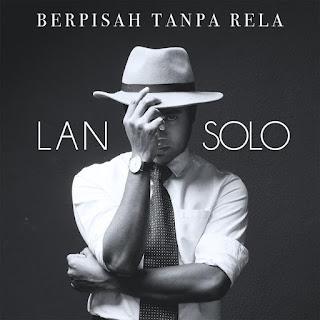 Lan Solo - Berpisah Tanpa Rela MP3
