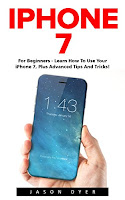 iPhone 7: For Beginners - Learn How To Use iPhone 7 Plus Advanced Tips And Tricks