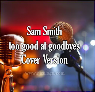 Lagu Cover Sam Smith Too Good at Goodbyes Mp3 Terbaik dan Terpopuler